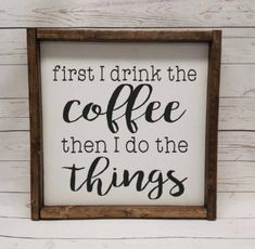 First I drink the coffee then I do the things coffee bar Coffee Nook, Coffee Corner, Coffee Club, Farmhouse Frames, Farmhouse Style, Farmhouse Decor, I Drink Coffee, Starbucks Coffee, Coffee Bar Signs