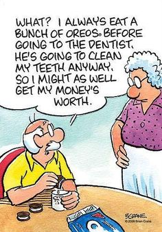 always eat a bunch of Oreos before going to the dentist. He's going to clean my teeth anyway. So I might as well get my money's worth. Dentist Cartoon, Dentist Jokes, Cartoon Humor, Oral Health, Dental Health, Oreos, Dental Assistant Humor, Dental Humour, Dental Hygiene