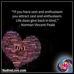 """If you have zest and enthusiasm you attract zest and enthusiasm. Life does give back in kind. Attraction Quotes, Law Of Attraction, I Feel Good, Life Is Good, Norman Vincent Peale, When Im Bored, Giving Back, Quotable Quotes, Writing A Book"