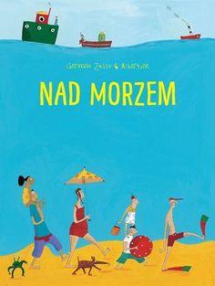 "Germano Zullo & Albertine, ""Nad morzem"", Babaryba, Warszawa 2016."