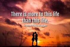 There is more to this life than this life. -Pastor Chris Hodges #truth #lifequotes #quotes #life #quoteoftheday #pastorchrishodges