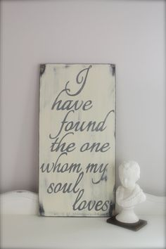 "Love quote, Wood Wall Art, Wood Sign, ""I have found the one my soul loves"", Vintage, Quote Sign, Wedding, Solomon. $48.00, via Etsy. In the antoinette color."