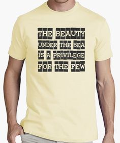 T-shirt The Beauty Under the Sea is a Privilege