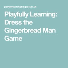 Playfully Learning: Dress the Gingerbread Man Game