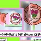 Mothers Day Craft: Send a 3-D flower home to Mom (or Mum or any other special person) this Mothers Day.