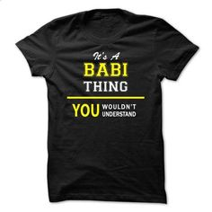 Its A BABI thing, you wouldnt understand !! - #tee trinken #comfy sweatshirt. BUY NOW => https://www.sunfrog.com/Names/Its-A-BABI-thing-you-wouldnt-understand-.html?68278