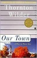 Our Town, by Thornton Wilder. 5 copies available.