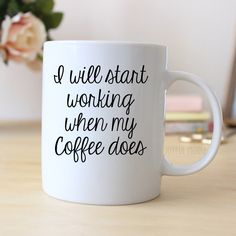 Funny Coffee Lover Gift - Funny Coffee Mug - Funny Gift Coworker - I will start working when my coffee does More