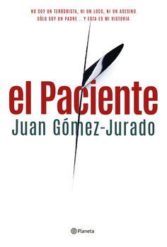 'El Paciente' de Juan Gómez Jurado. Puedes comprar esta #novedad en http://www.nubico.es/tienda/el-paciente-juan-gomez-jurado-9788408124733 o disfrutarlo en la tarifa plana de #ebooks en #Nubico Premium: http://www.nubico.es/premium/el-paciente-juan-gomez-jurado-9788408124733