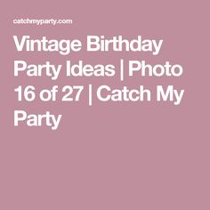 Vintage Birthday Party Ideas | Photo 16 of 27 | Catch My Party