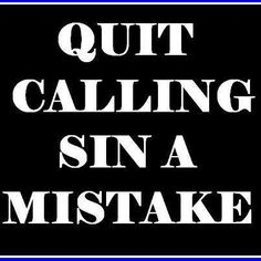 Sin is flat out rebellion against God and His Word