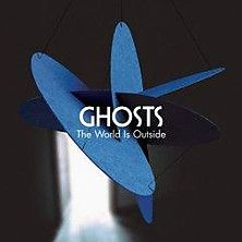 Ghosts - The World Is Outside - Atlantic/Warner, 2007