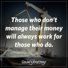 Manage it or it will manage you!