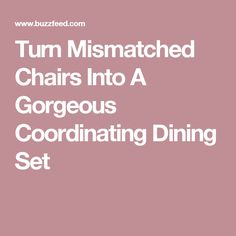 Turn Mismatched Chairs Into A Gorgeous Coordinating Dining Set