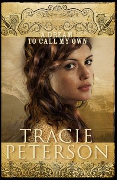 A Dream to Call My Own (The Brides of Gallatin County Book #3) - Kindle edition by Tracie Peterson. Religion & Spirituality Kindle eBooks @ Amazon.com.