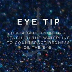 If your eyes are red, add an eye liner with a blue undertone to highlight the whites in your eyes.