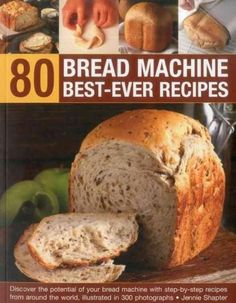 80 Bread Machine Best-Ever Recipes: Discover the Potential of Your Bread Machine With Step-by-Step Recipes from A...