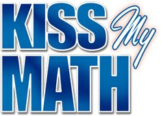 Kiss My Math- great for tween and teen girls. A pretty girl who is smart at math and doesn't hide it!