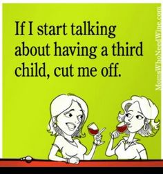 If I start talking about having a 3rd child...