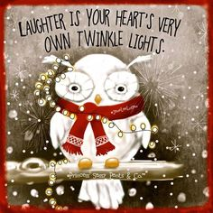 Laughter is your heart's very own twinkle lights. ~ Princess Sassy Pants & Co