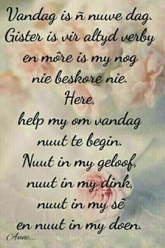 Vandag is 'n nuwe dag, gister is vir altyd verby en môre is my nog nie beskore nie. Good Morning Messages, Good Morning Wishes, Good Morning Quotes, Prayer Quotes, Wise Quotes, Special Friend Quotes, I Love You God, Messages For Friends, Afrikaanse Quotes