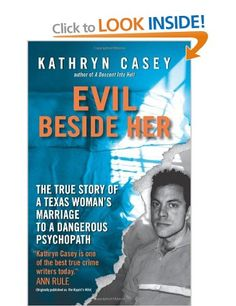 Evil Beside Her: The True Story of a Texas Woman's Marriage to a Dangerous Psychopath: Amazon.co.uk: Kathryn Casey: Books