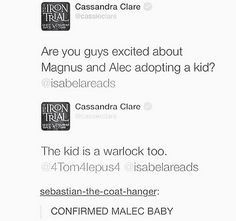 MALEC BABY CONFIRMED. NOW THEY JUST NEED A SHADOWHUNTER. >>> OH MY GODS. IS THIS LEGIT?!<<ITS NOT OH MY GODS IT BY THE ANGEL, DONT MIX THE FANDOMS LIKE THAT!!<<<It's not fandom mixing? Magnus and Alec are both in the Mortal Instruments...