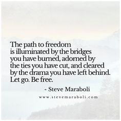The path to freedom is illuminated by the bridges you have burned, adorned by the ties you have cut, and cleared by the drama you have left behind. Emotional Vampire, Emotional Abuse, Burning Bridges Quotes, Real Quotes, Life Quotes, Bridge Quotes, Leaving Quotes, Fonts Quotes, Self Empowerment