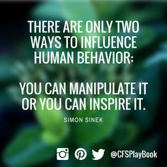 """""""There are only two ways to influence human behavior: you can manipulate it or you can inspire it."""" #SimonSinek @CFSPlayBook #sales #business #marketing #salestip #CriteriaforSuccess #leadership"""