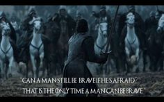 """""""That is the only time a man can be brave."""""""