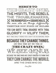 heres to the crazy ones the misfits the rebels the