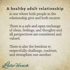 """""""A healthy adult relationship is one where both people in the relationship give and both receive. There is a safe and open exchange of ideas, feelings, and thoughts, and all perspectives are considered and valued. There is also the freedom to respectfully Difficult Relationship Quotes, Marriage Relationship, Relationships Love, Love And Marriage, Healthy Relationships, Healthy Relationship Quotes, Relationship Struggles, Marriage Quotes Struggling, Communication Relationship"""