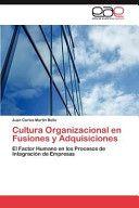 Cultura organizacional en fusiones y adquisiciones : el factor humano en los procesos de integración de empresas / Juan Carlos Martín Bello (2011)