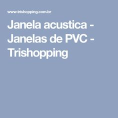 Janela acustica - Janelas de PVC - Trishopping