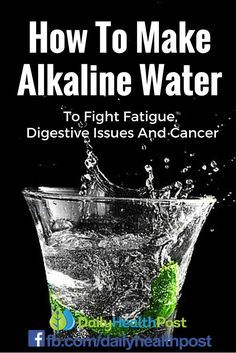 How To Make Alkaline Water To Fight Fatigue, Digestive Issues And Cancer. Here's why you should drink alkaline water...