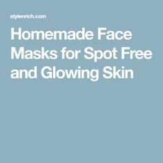 Homemade Face Masks for Spot Free and Glowing Skin