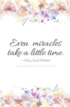 Even miracles take a little time. Be patient.