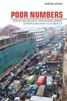 Poor Numbers: How We Are Misled by African development statistics and what to do about it/ Morten Jerven- Main Library 338.967 JER