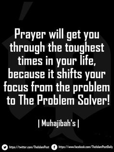 """""""Prayer will get you through the toughest times in your life, because it shifts your focus from the problem to The Problem Solver!"""" 