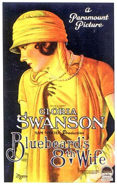 Bluebeard's Eighth Wife (1923) Stars: Gloria Swanson, Huntley Gordon, Charles Greene ~ Director: Sam Wood