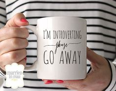 Coffee Mugs, I'm Introverting Please Go Away Mug, Ceramic Mug, Quote Mug, Married in May, Unique Coffee Mug Gift Coffee, Gift Idea for Her by PaperBerryPress on Etsy https://www.etsy.com/listing/217010111/coffee-mugs-im-introverting-please-go