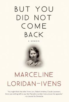 But you did not come back / Marceline Loridan-Ivens with Judith Perrignon ; translated from the French by Sandra Smith / 9780802124500 / 2/1/16