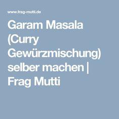 Garam Masala (Curry Gewürzmischung) selber machen | Frag Mutti