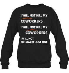 I Will Not Ok Maybe Just One Funny T Shirts Hilarious Sarcastic Shirts Funny Tee Shirt Humour Funny Outfits Funny Shirt Sayings, Sarcastic Shirts, Funny Tee Shirts, Funny Sweatshirts, Cool Shirts, Funny Outfits, Funny Clothes, Sweatshirt Outfit, Hoodie