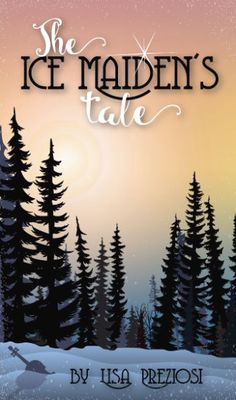 The Ice Maiden's Tale by Lisa Preziosi - middle grade, fairy tale adventure to be released May 30, 2017 by Xist Publishing #icemaidenstale #subscriptiontherapy