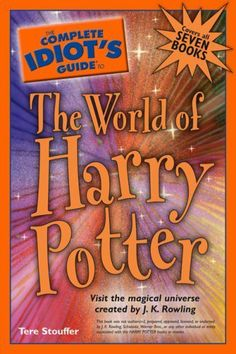 The Complete Idiot's Guide to the World of Harry Potter by Tere Stouffer, http://www.amazon.com/dp/B000W91792/
