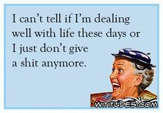 cant-tell-dealing-well-life-just-dont-give-shit-ecard