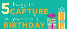 5 things to capture on birthdays.