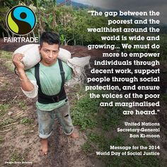 Choose Fairtrade because it is helping to close the gap between the poorest and wealthiest around the world.