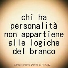 Chi ha personalità non appartiene alle logiche del branco. Today Quotes, All Quotes, Famous Quotes, Words Quotes, Life Quotes, Italian Phrases, Italian Quotes, Life Inspiration, Cool Words